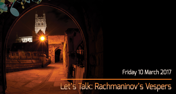 Let's Talk: Rachmaninov's Vespers, Friday 10 March 2017
